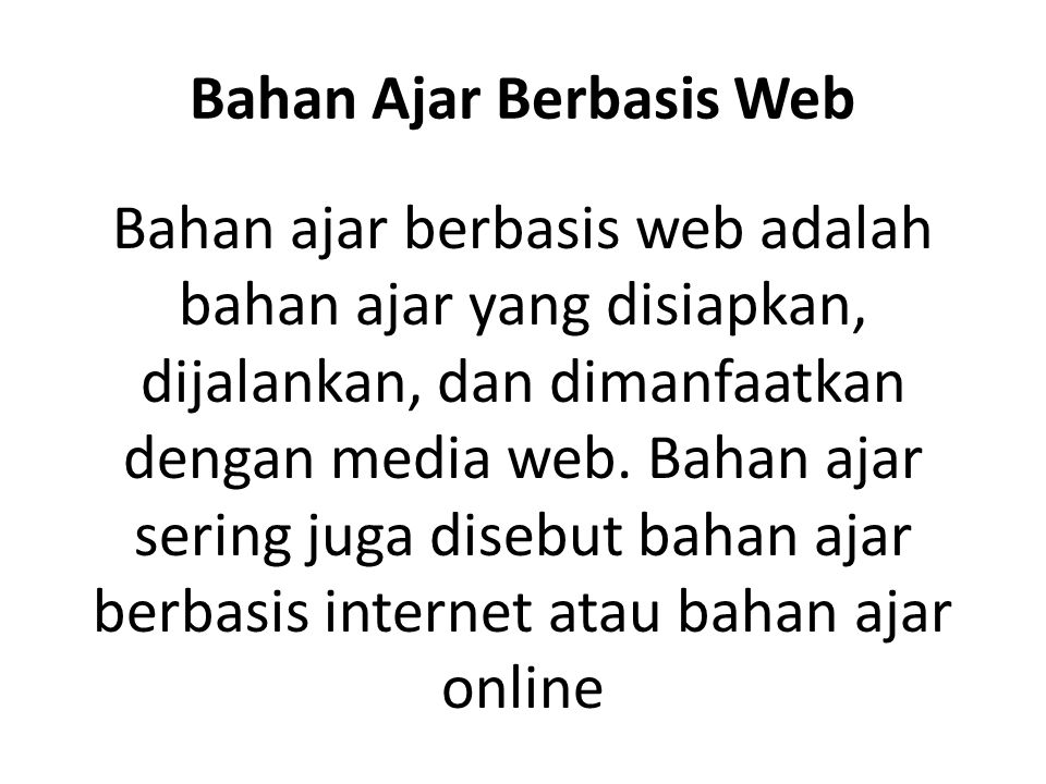Bahan Ajar Berbasis Web Bahan ajar berbasis web adalah bahan ajar yang disiapkan, dijalankan, dan dimanfaatkan dengan media web.