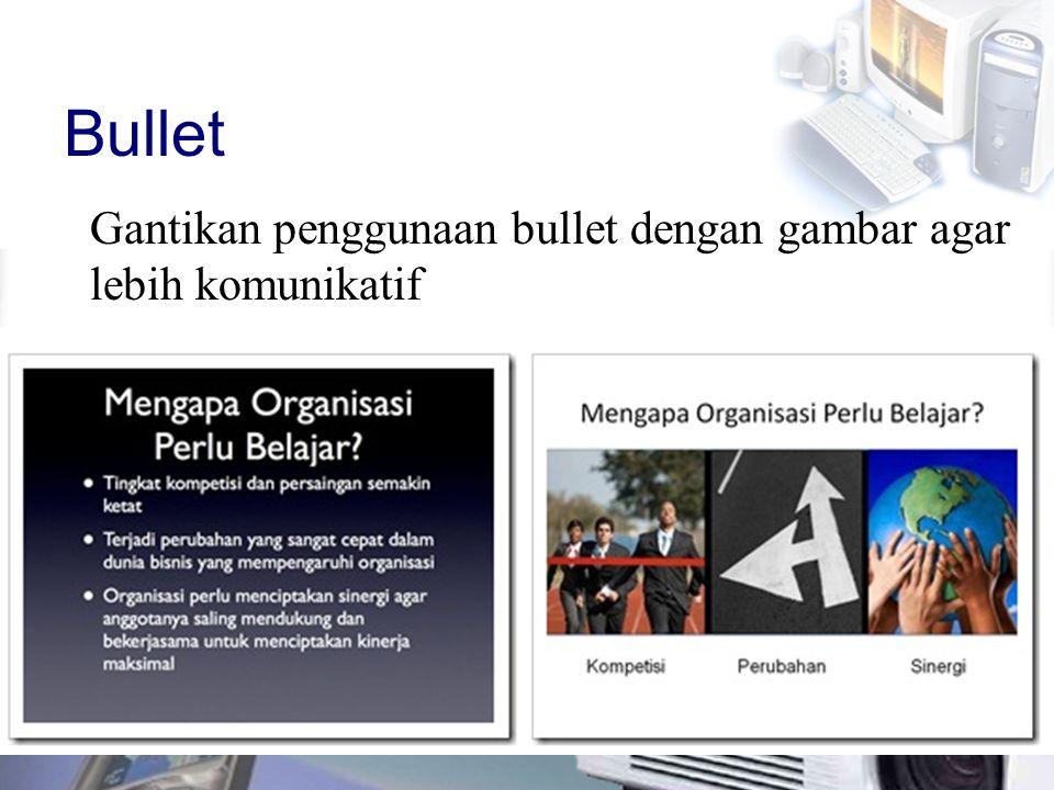 Bullet Gantikan penggunaan bullet dengan gambar agar lebih komunikatif