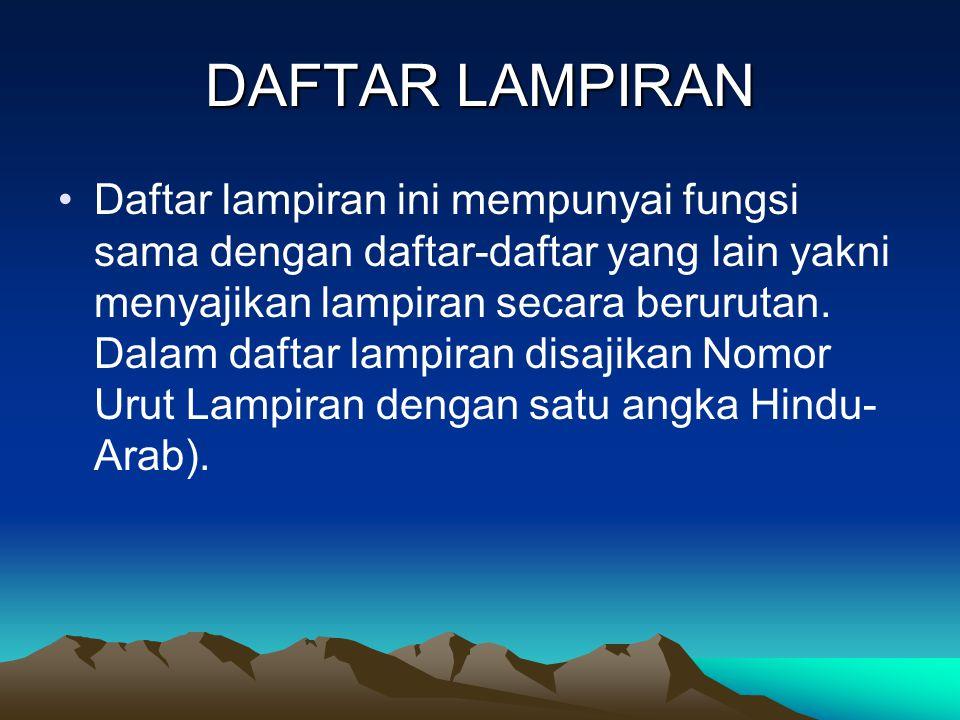 DAFTAR LAMPIRAN Daftar lampiran ini mempunyai fungsi sama dengan daftar-daftar yang lain yakni menyajikan lampiran secara berurutan. Dalam daftar lamp