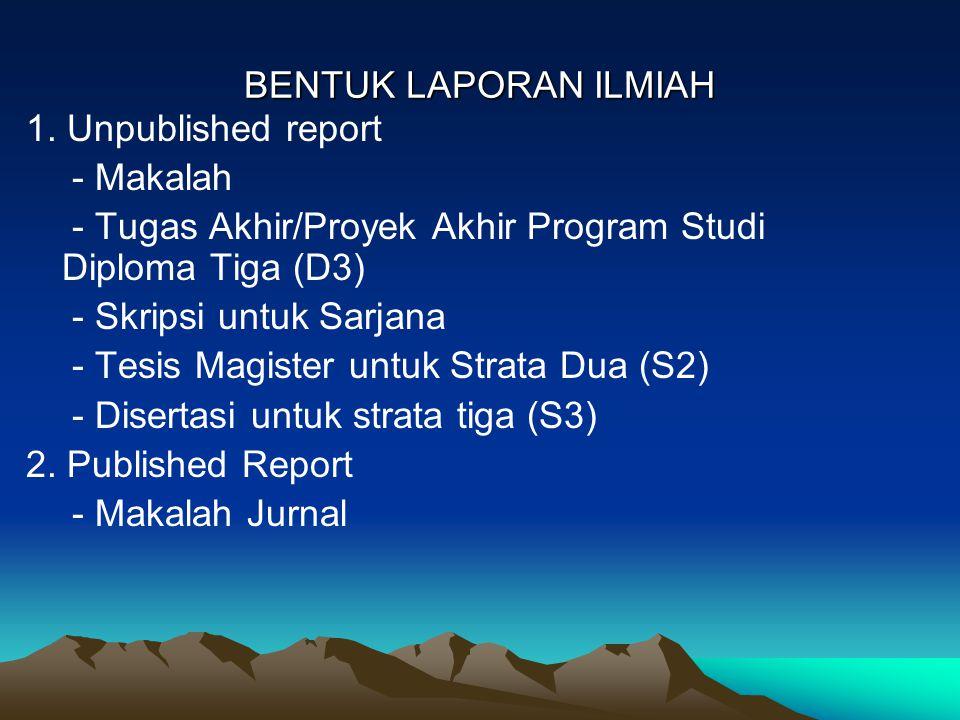 BENTUK LAPORAN ILMIAH 1. Unpublished report - Makalah - Tugas Akhir/Proyek Akhir Program Studi Diploma Tiga (D3) - Skripsi untuk Sarjana - Tesis Magis