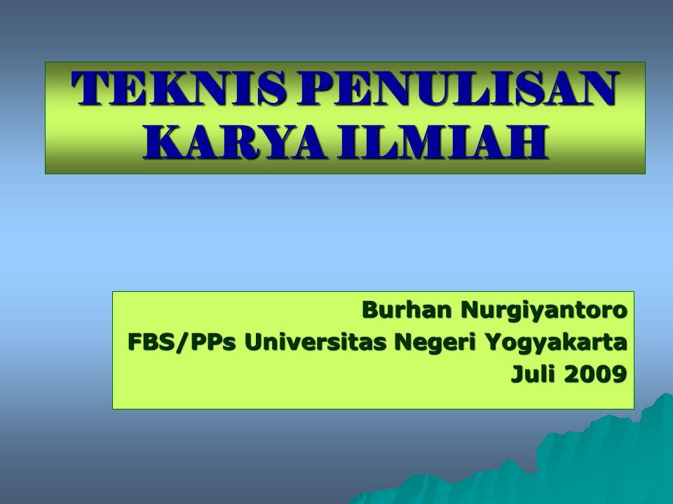 TEKNIS PENULISAN KARYA ILMIAH Burhan Nurgiyantoro FBS/PPs Universitas Negeri Yogyakarta Juli 2009