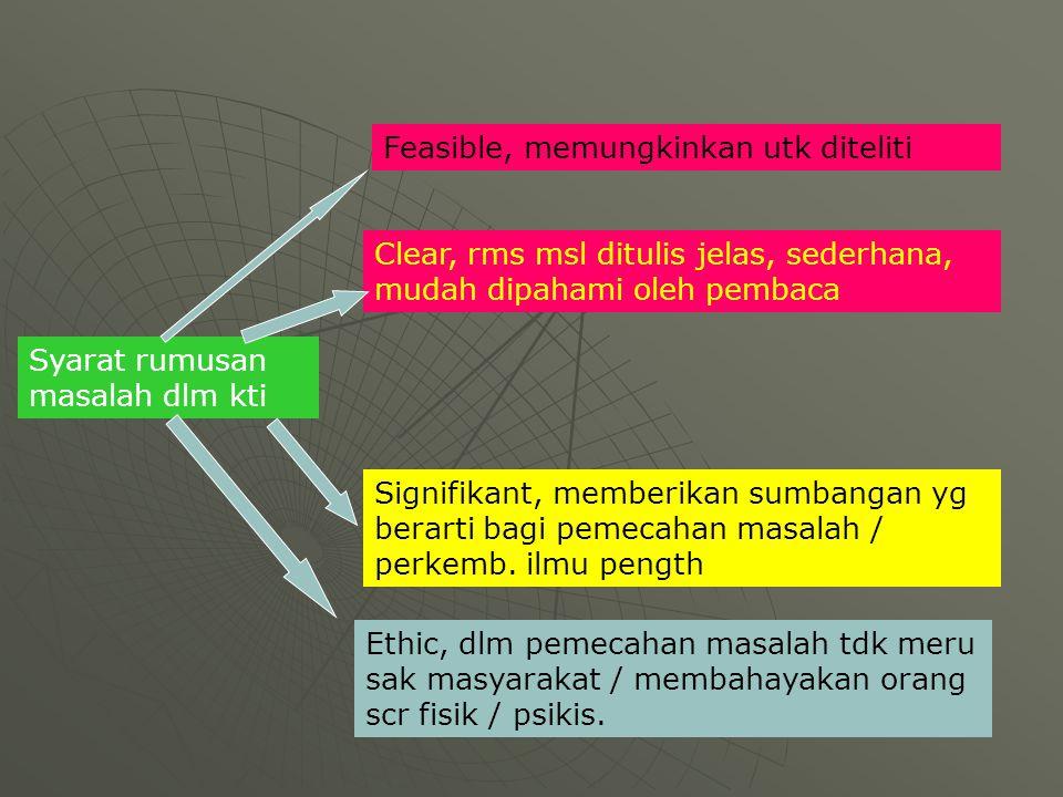 Syarat rumusan masalah dlm kti Feasible, memungkinkan utk diteliti Clear, rms msl ditulis jelas, sederhana, mudah dipahami oleh pembaca Signifikant, m