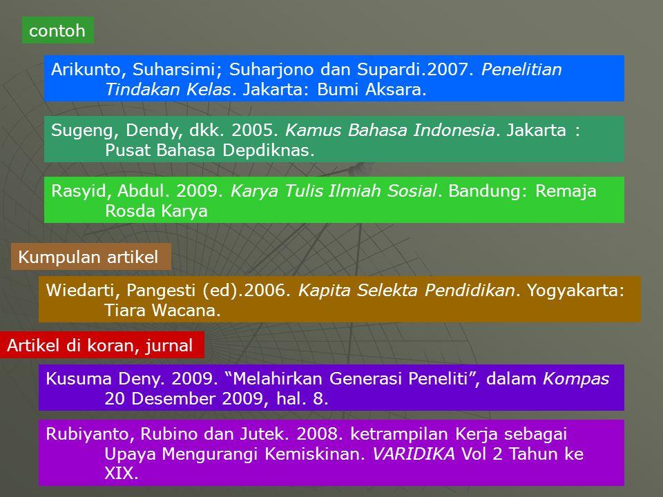contoh Arikunto, Suharsimi; Suharjono dan Supardi.2007. Penelitian Tindakan Kelas. Jakarta: Bumi Aksara. Sugeng, Dendy, dkk. 2005. Kamus Bahasa Indone