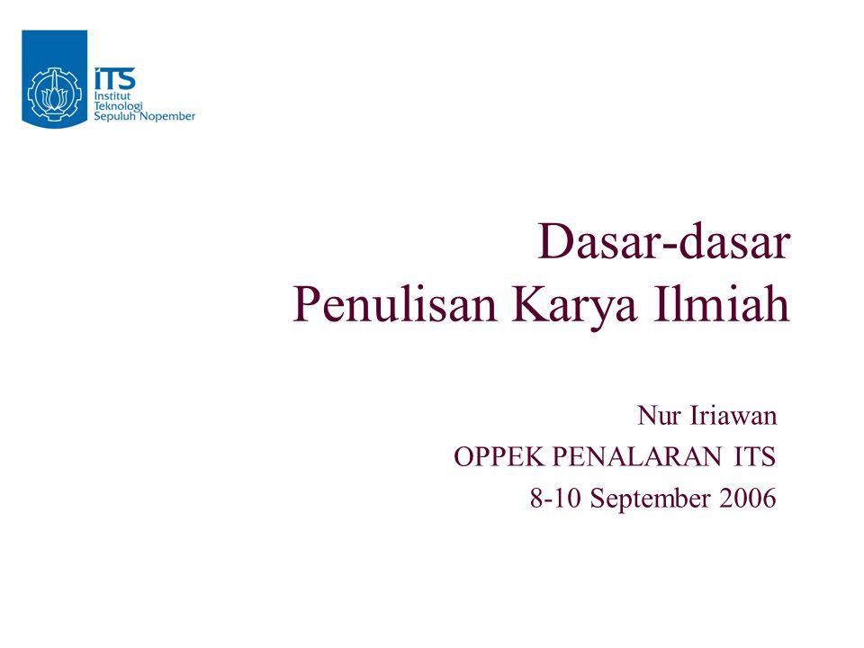 Dasar-dasar Penulisan Karya Ilmiah Nur Iriawan OPPEK PENALARAN ITS 8-10 September 2006