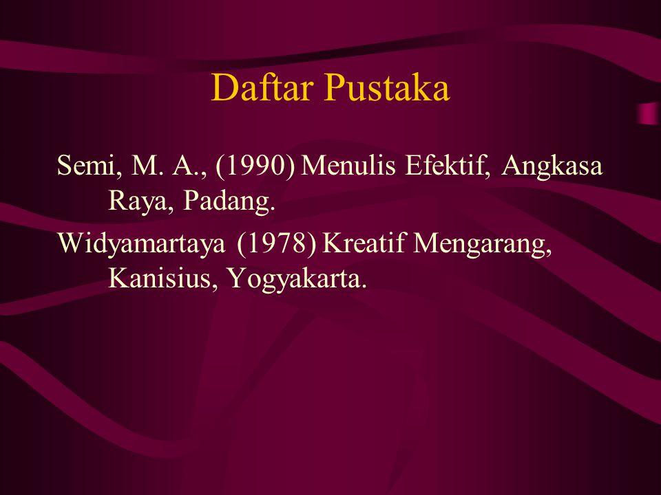 Daftar Pustaka Semi, M. A., (1990) Menulis Efektif, Angkasa Raya, Padang. Widyamartaya (1978) Kreatif Mengarang, Kanisius, Yogyakarta.