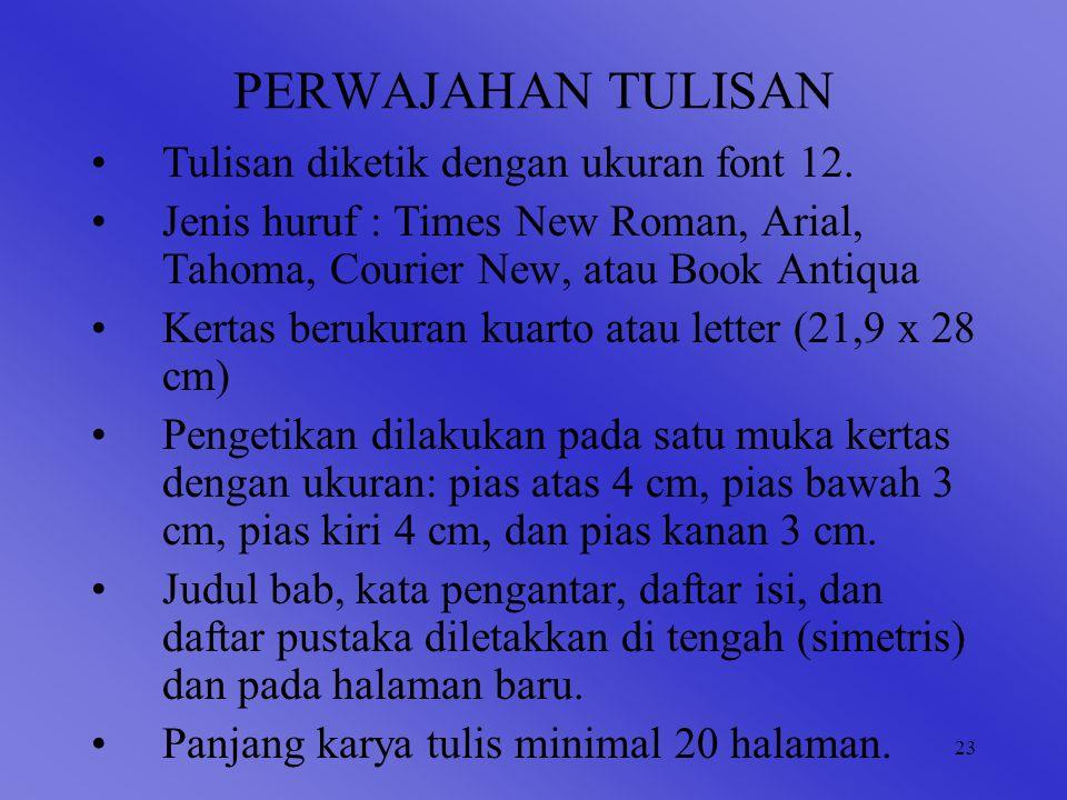 23 PERWAJAHAN TULISAN Tulisan diketik dengan ukuran font 12.