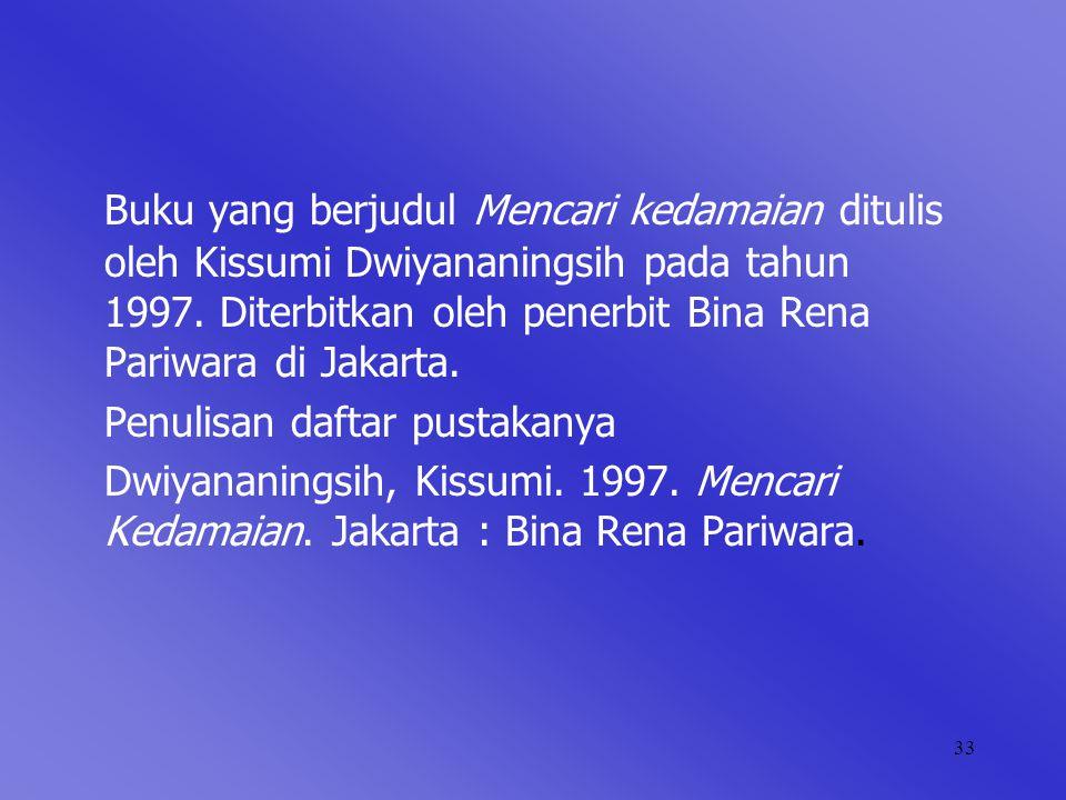 33 Buku yang berjudul Mencari kedamaian ditulis oleh Kissumi Dwiyananingsih pada tahun 1997.