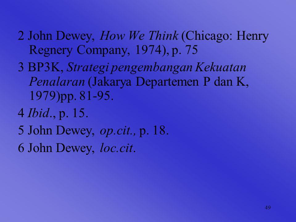 49 2 John Dewey, How We Think (Chicago: Henry Regnery Company, 1974), p.