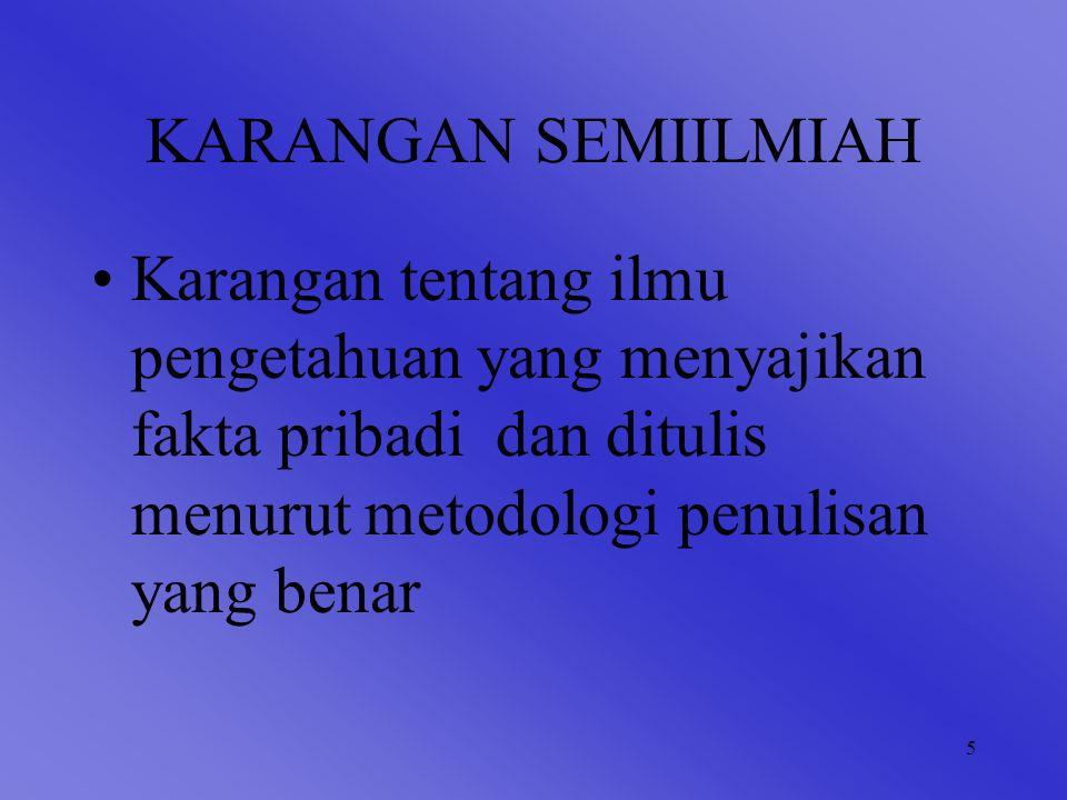 6 CIRI-CIRI KARANGAN SEMIILMIAH Ditulis berdasarkan fakta pribadi Fakta yang disimpulkan subjektif Gaya bahasa formal dan populer