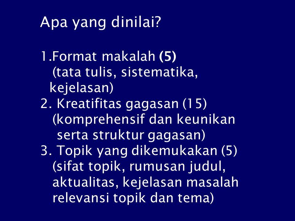 Apa yang dinilai.1.Format makalah (5) (tata tulis, sistematika, kejelasan) 2.