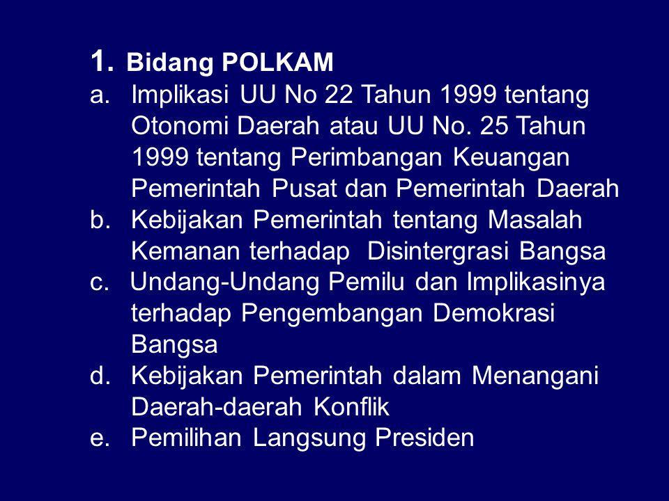 1.Bidang POLKAM a. Implikasi UU No 22 Tahun 1999 tentang Otonomi Daerah atau UU No.