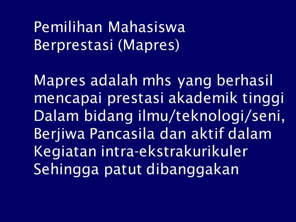 Pemilihan Mahasiswa Berprestasi (Mapres) Mapres adalah mhs yang berhasil mencapai prestasi akademik tinggi Dalam bidang ilmu/teknologi/seni, Berjiwa Pancasila dan aktif dalam Kegiatan intra-ekstrakurikuler Sehingga patut dibanggakan
