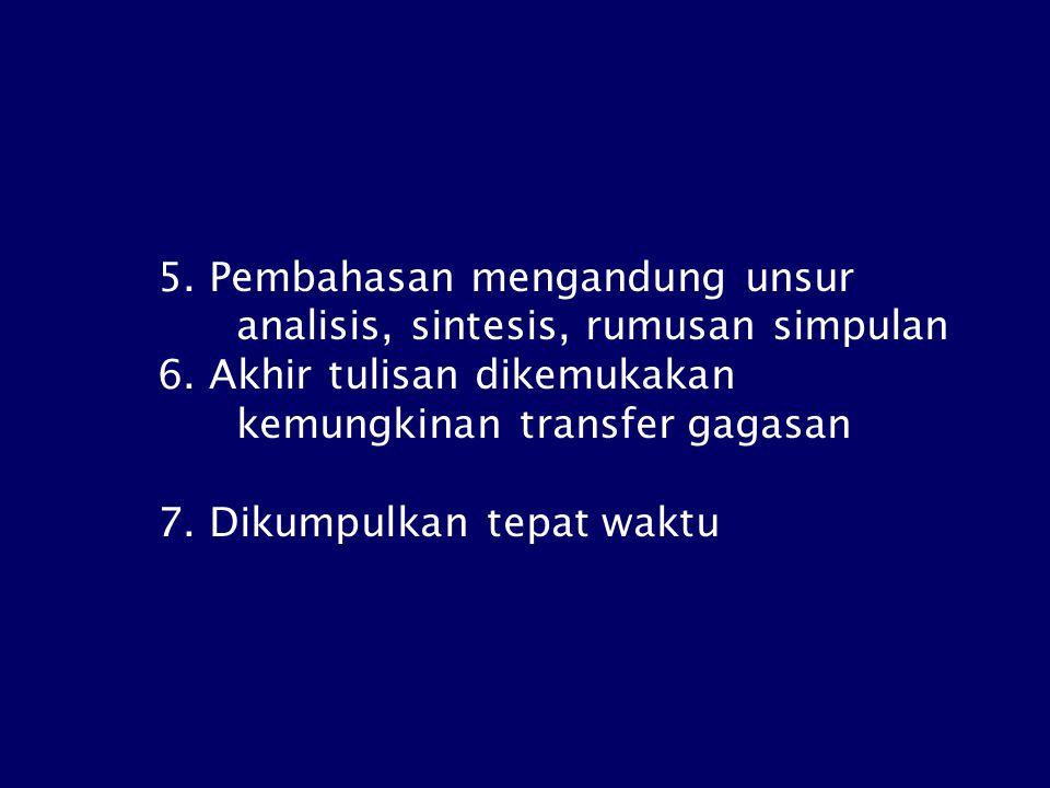 5.Pembahasan mengandung unsur analisis, sintesis, rumusan simpulan 6.