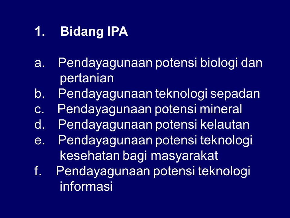 1.Bidang IPA a. Pendayagunaan potensi biologi dan pertanian b.