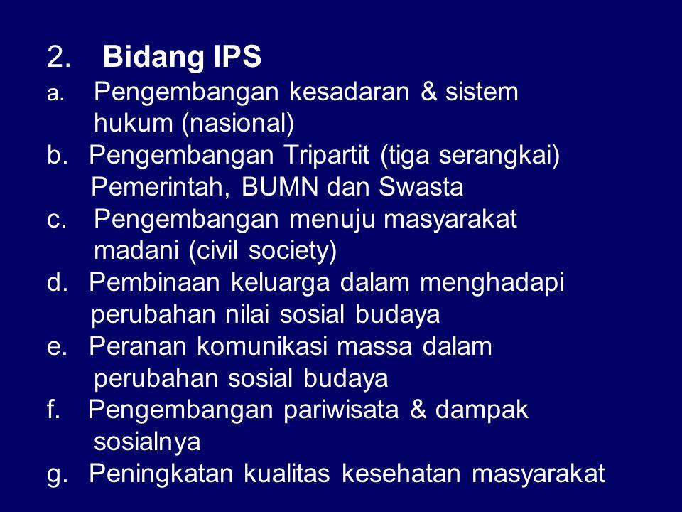 2.Bidang IPS a. Pengembangan kesadaran & sistem hukum (nasional) b.