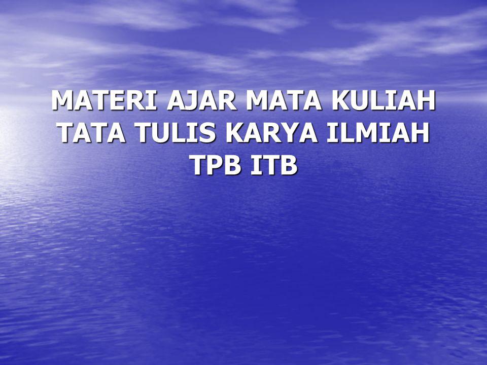 Pertemuan I PENGANTAR UMUM A.Penjelasan umum tentang mata kuliah Tata Tulis Karya Ilmiah (TTKI) 1.