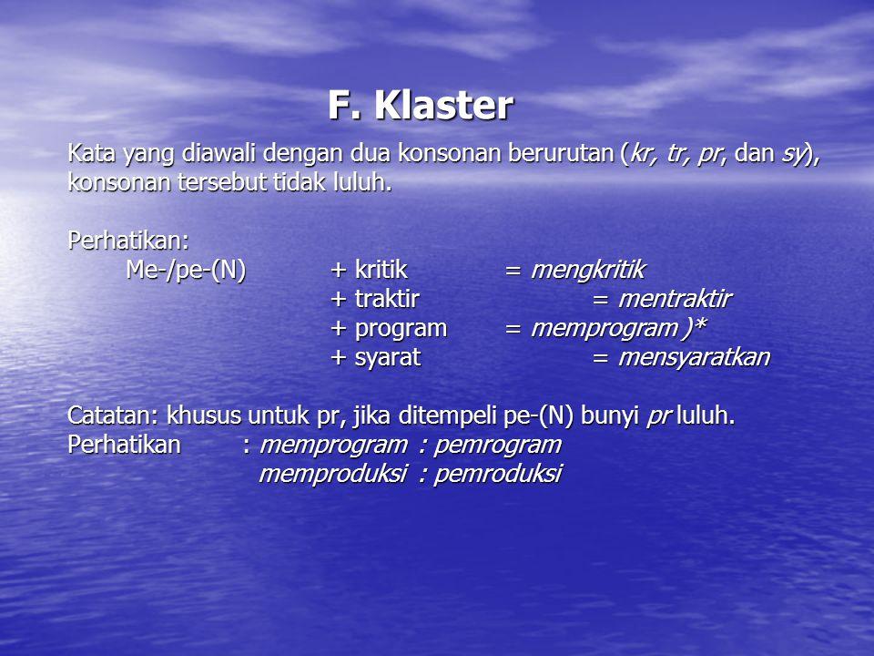F. Klaster Kata yang diawali dengan dua konsonan berurutan (kr, tr, pr, dan sy), konsonan tersebut tidak luluh. Perhatikan: Me-/pe-(N)+ kritik= mengkr