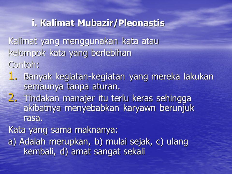 i. Kalimat Mubazir/Pleonastis Kalimat yang menggunakan kata atau kelompok kata yang berlebihan Contoh: 1. Banyak kegiatan-kegiatan yang mereka lakukan