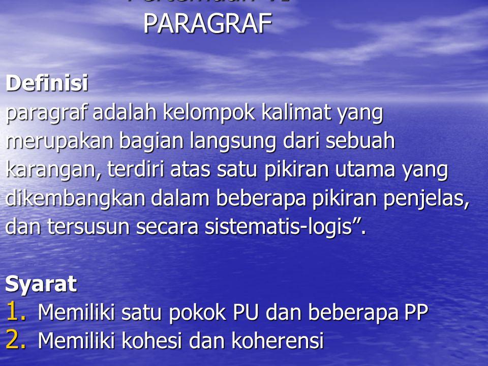Pertemuan VI PARAGRAF Definisi paragraf adalah kelompok kalimat yang merupakan bagian langsung dari sebuah karangan, terdiri atas satu pikiran utama y