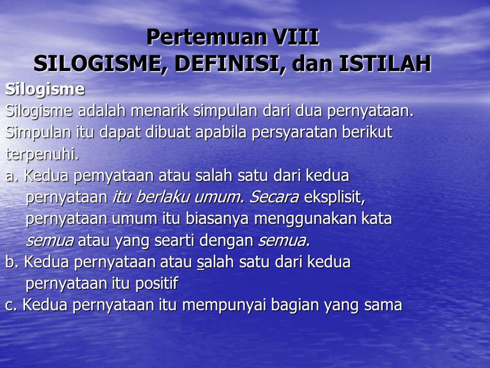 Pertemuan VIII SILOGISME, DEFINISI, dan ISTILAH Silogisme Silogisme adalah menarik simpulan dari dua pernyataan. Simpulan itu dapat dibuat apabila per