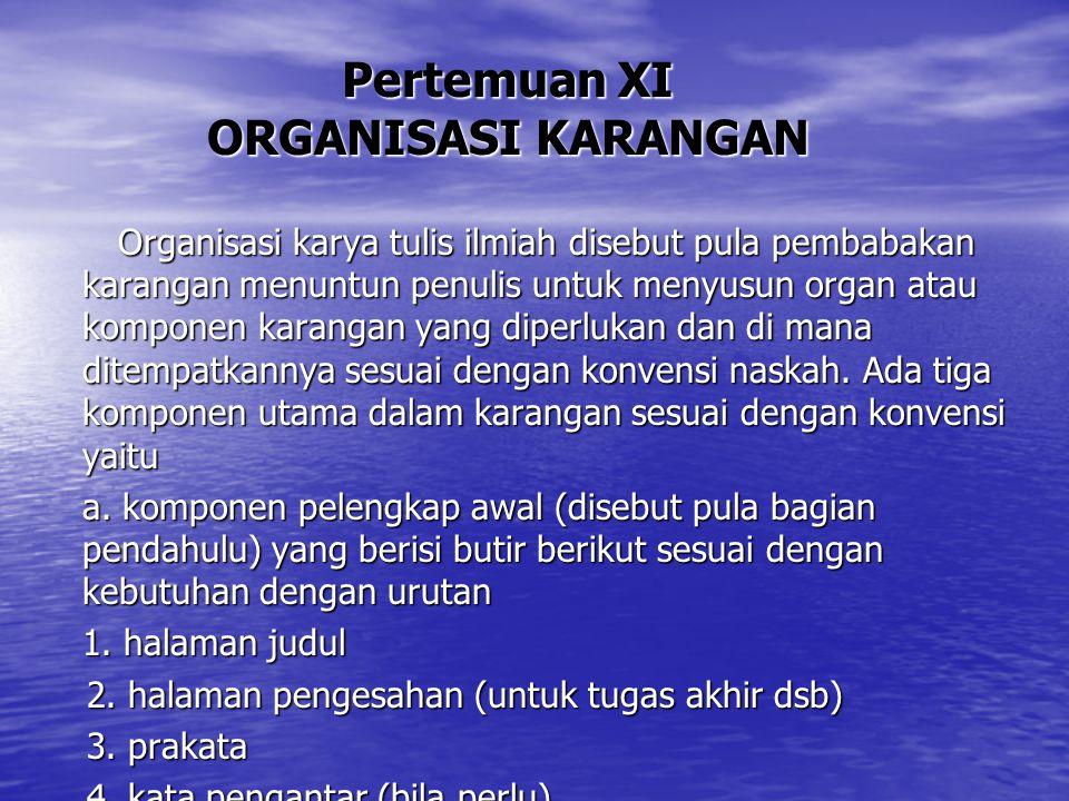 Pertemuan XI ORGANISASI KARANGAN Organisasi karya tulis ilmiah disebut pula pembabakan karangan menuntun penulis untuk menyusun organ atau komponen ka
