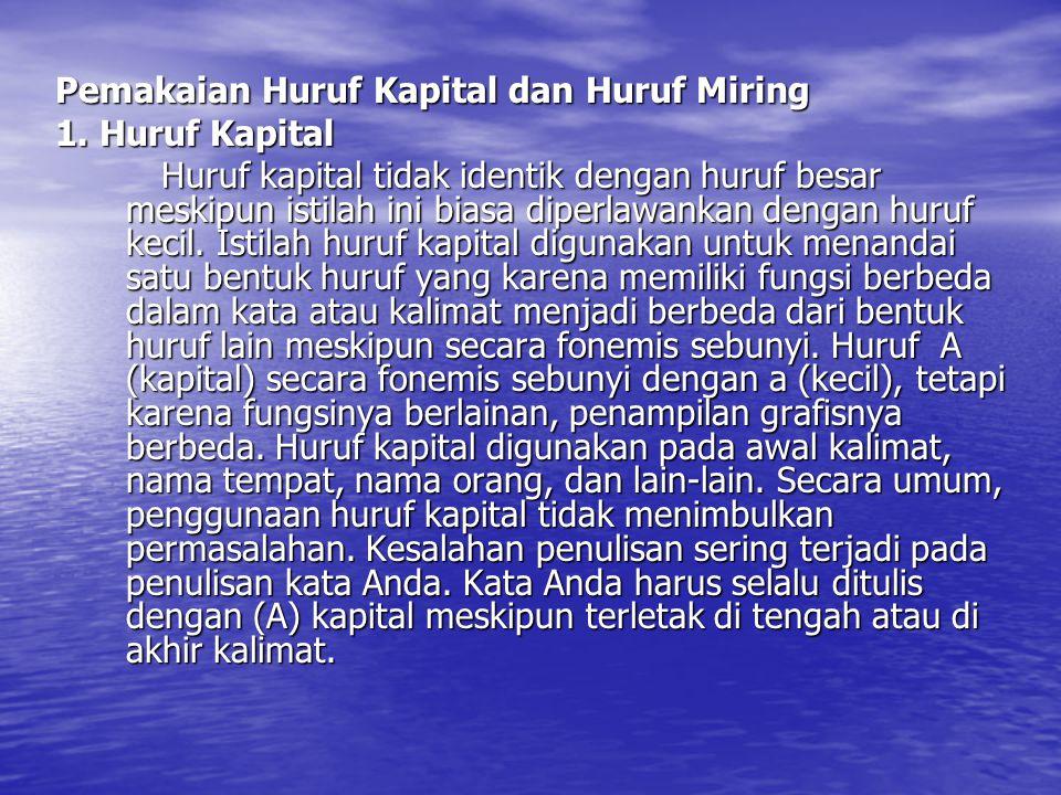 Pemakaian Huruf Kapital dan Huruf Miring 1. Huruf Kapital Huruf kapital tidak identik dengan huruf besar meskipun istilah ini biasa diperlawankan deng