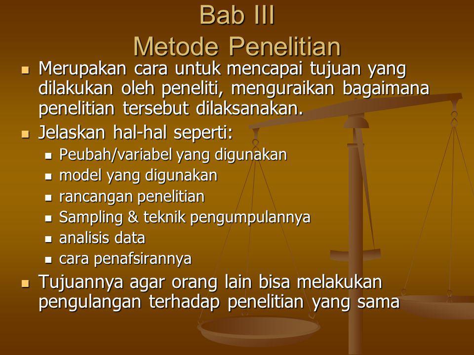 Bab III Metode Penelitian Merupakan cara untuk mencapai tujuan yang dilakukan oleh peneliti, menguraikan bagaimana penelitian tersebut dilaksanakan.