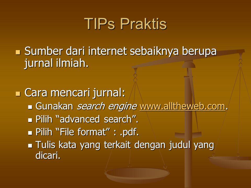 TIPs Praktis Sumber dari internet sebaiknya berupa jurnal ilmiah.