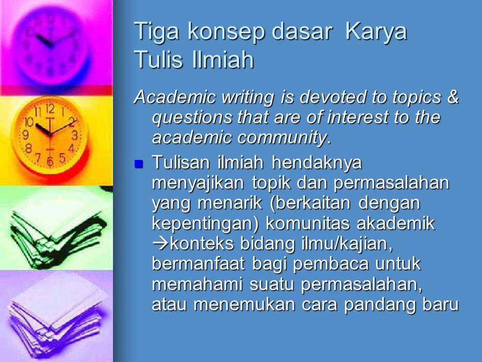 Tiga konsep dasar Karya Tulis Ilmiah Academic writing should present the readers with an informed argument.