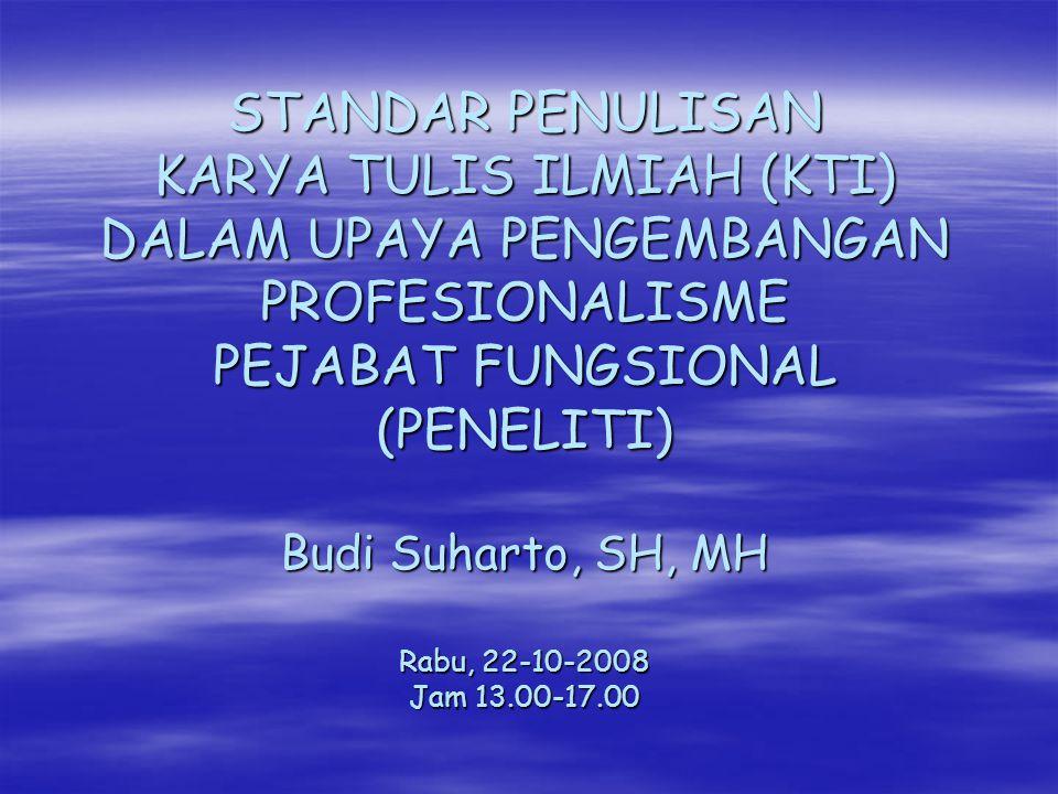 Karya Tulis Ilmiah (KTI)  KTI yang diterbitkan: tulisan hasil litbang/pemikiran yang disetujui oleh penelaah/penyunting disebarluaskan utk diketahui umum diterbitkan oleh badan hukum/ pemerintah