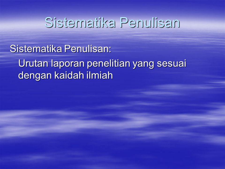 Sistematika Penulisan Sistematika Penulisan: Urutan laporan penelitian yang sesuai dengan kaidah ilmiah Urutan laporan penelitian yang sesuai dengan kaidah ilmiah
