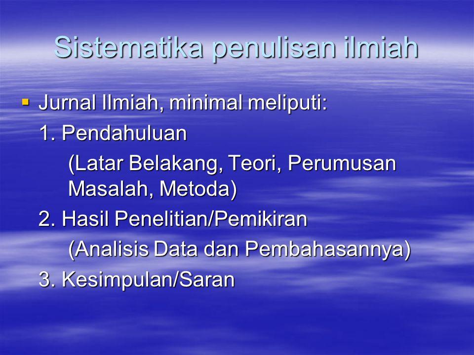 Sistematika penulisan ilmiah  Jurnal Ilmiah, minimal meliputi: 1.