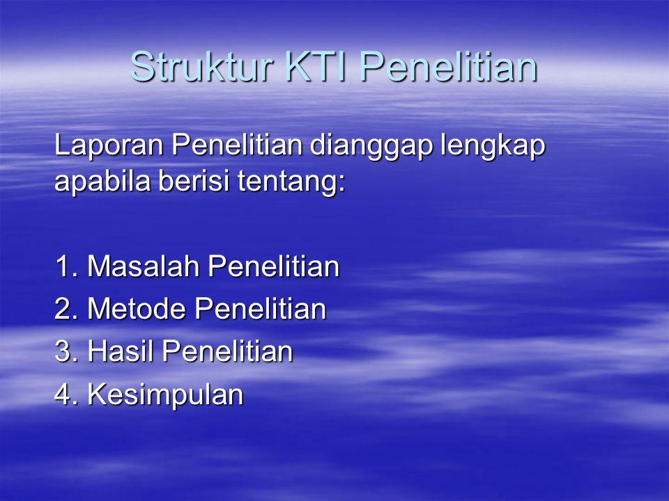 Struktur KTI Penelitian Laporan Penelitian dianggap lengkap apabila berisi tentang: 1.