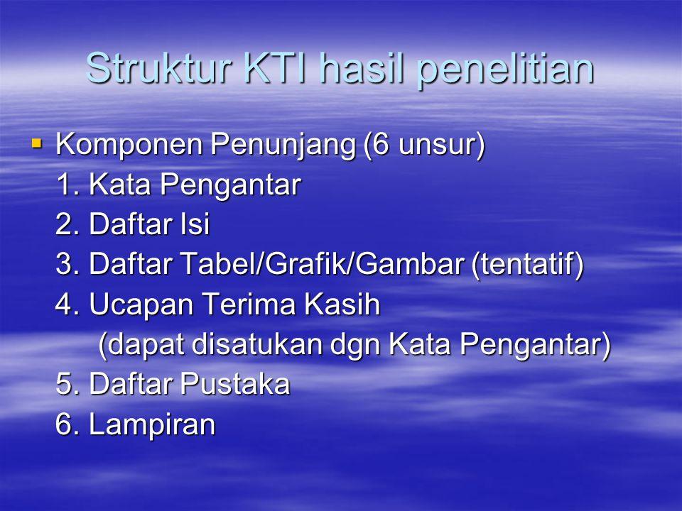 Struktur KTI hasil penelitian  Komponen Penunjang (6 unsur) 1.