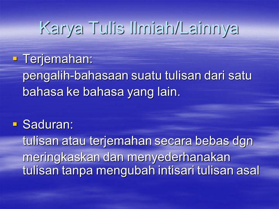 Karya Tulis Ilmiah/Lainnya  Terjemahan: pengalih-bahasaan suatu tulisan dari satu bahasa ke bahasa yang lain.