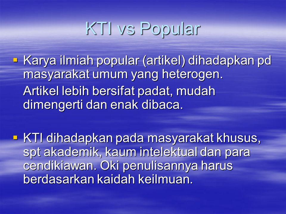 KTI vs Popular  Karya ilmiah popular (artikel) dihadapkan pd masyarakat umum yang heterogen.