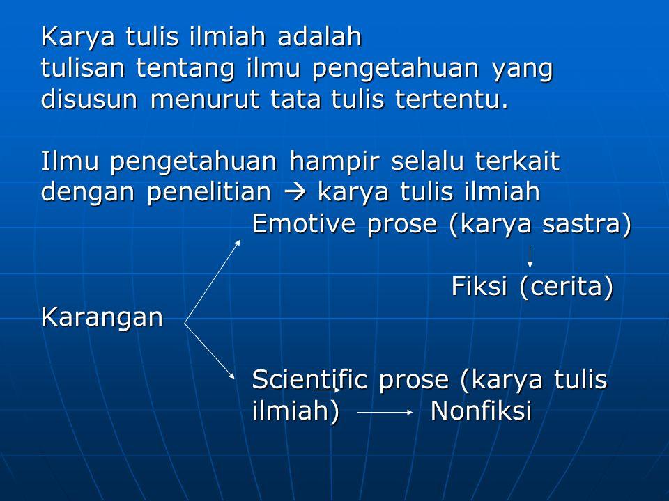 Karya tulis ilmiah adalah tulisan tentang ilmu pengetahuan yang disusun menurut tata tulis tertentu.