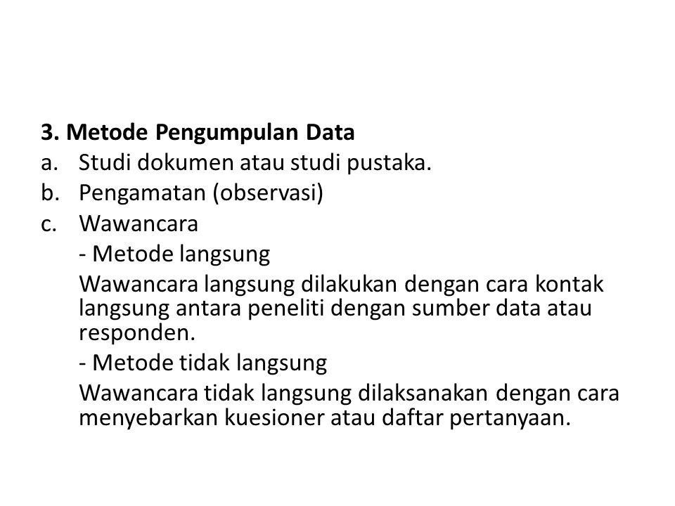 3. Metode Pengumpulan Data a.Studi dokumen atau studi pustaka. b.Pengamatan (observasi) c.Wawancara - Metode langsung Wawancara langsung dilakukan den