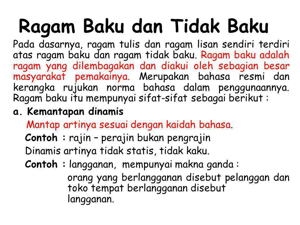 Ragam Baku dan Tidak Baku Pada dasarnya, ragam tulis dan ragam lisan sendiri terdiri atas ragam baku dan ragam tidak baku. Ragam baku adalah ragam yan