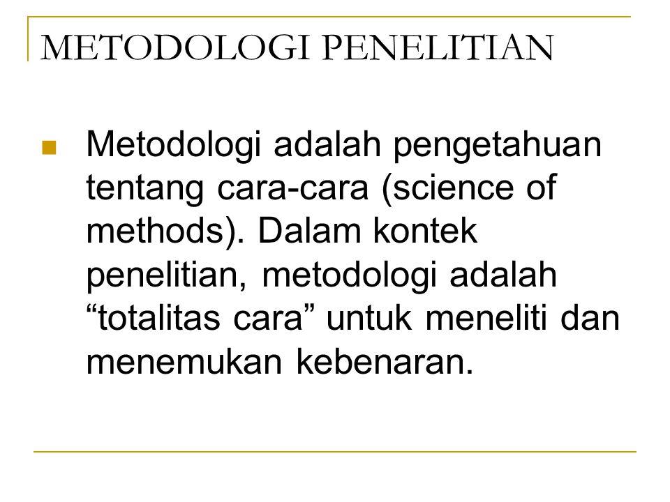 """METODOLOGI PENELITIAN Metodologi adalah pengetahuan tentang cara-cara (science of methods). Dalam kontek penelitian, metodologi adalah """"totalitas cara"""