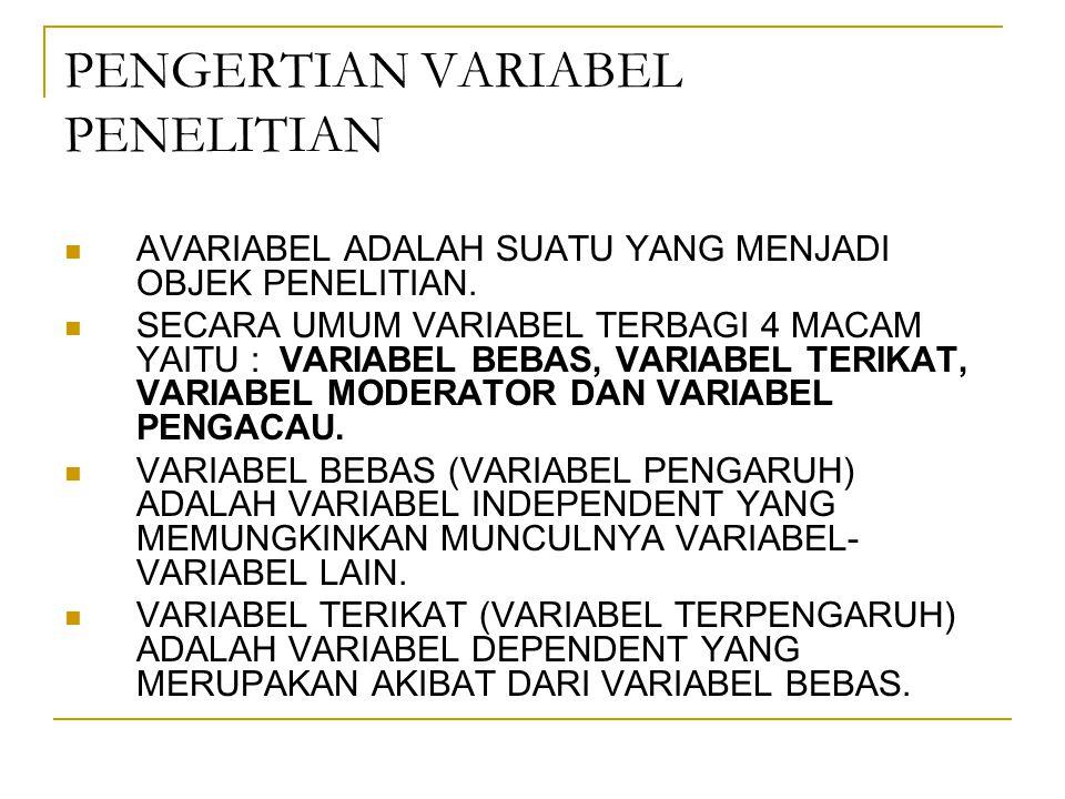 PENGERTIAN VARIABEL PENELITIAN AVARIABEL ADALAH SUATU YANG MENJADI OBJEK PENELITIAN. SECARA UMUM VARIABEL TERBAGI 4 MACAM YAITU : VARIABEL BEBAS, VARI