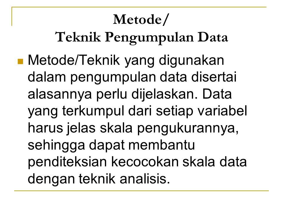 Metode/ Teknik Pengumpulan Data Metode/Teknik yang digunakan dalam pengumpulan data disertai alasannya perlu dijelaskan.