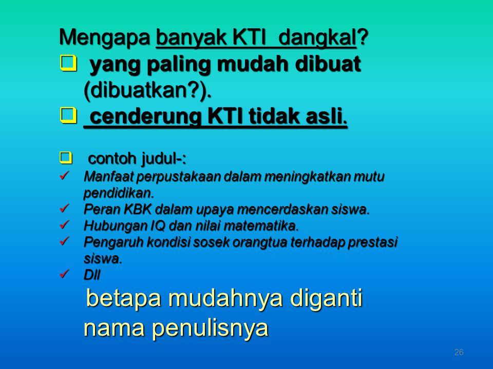 Mengapa banyak KTI tidak asli? guru lama tidak menulis, kemauan dan kemampuan perlu ditingkatkan.guru lama tidak menulis, kemauan dan kemampuan perlu