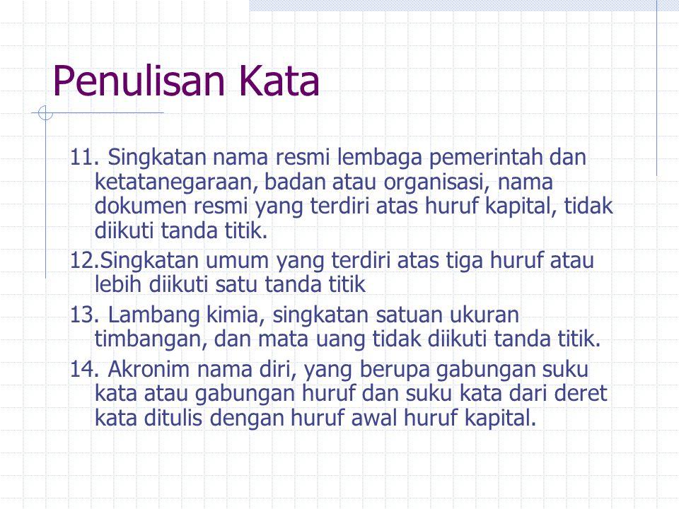Penulisan Kata Serapan Berdasarkan cara masuknya, unsur pinjaman dalam bahasa Indonesia dibagi menjadi 2 golongan : Unsur asing yang belum sepenuhnya terserap dalam bahasa Indonesia Unsur asing yang pengucapan dan penulisannya disesuaikan dengan kaidah bahasa Indonesia