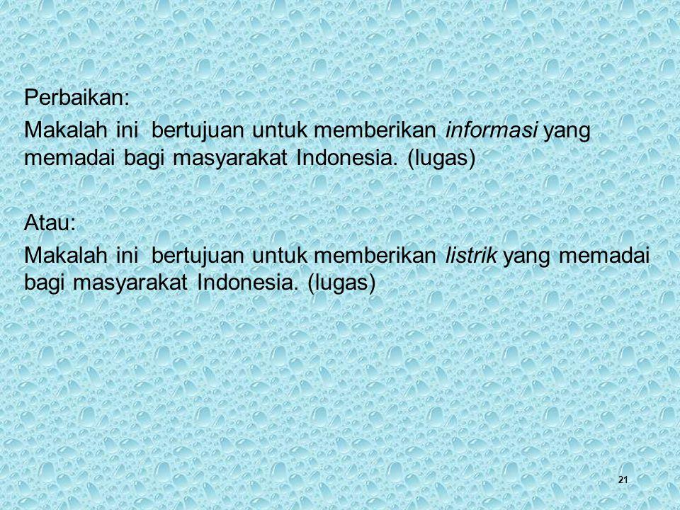 21 Perbaikan: Makalah ini bertujuan untuk memberikan informasi yang memadai bagi masyarakat Indonesia. (lugas) Atau: Makalah ini bertujuan untuk membe