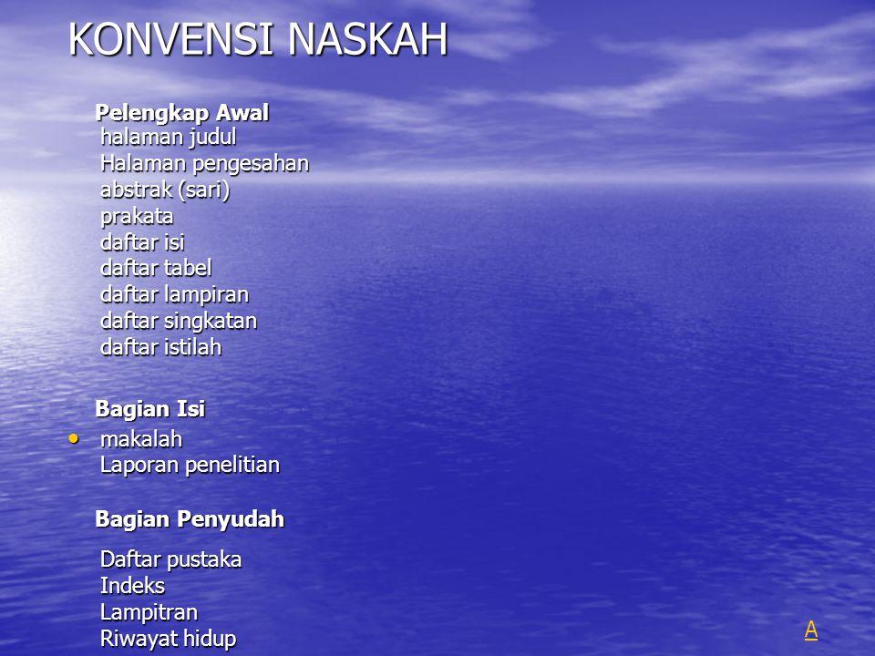 KONVENSI NASKAH halaman judul Halaman pengesahan abstrak (sari) prakata daftar isi daftar tabel daftar lampiran daftar singkatan daftar istilah makala