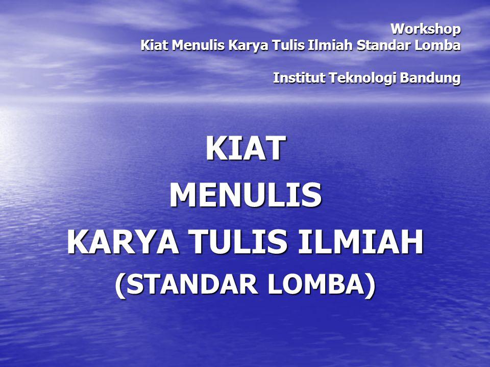 Workshop Kiat Menulis Karya Tulis Ilmiah Standar Lomba Institut Teknologi Bandung KIATMENULIS KARYA TULIS ILMIAH (STANDAR LOMBA)