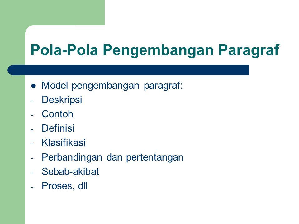Pola-Pola Pengembangan Paragraf Model pengembangan paragraf: - Deskripsi - Contoh - Definisi - Klasifikasi - Perbandingan dan pertentangan - Sebab-akibat - Proses, dll