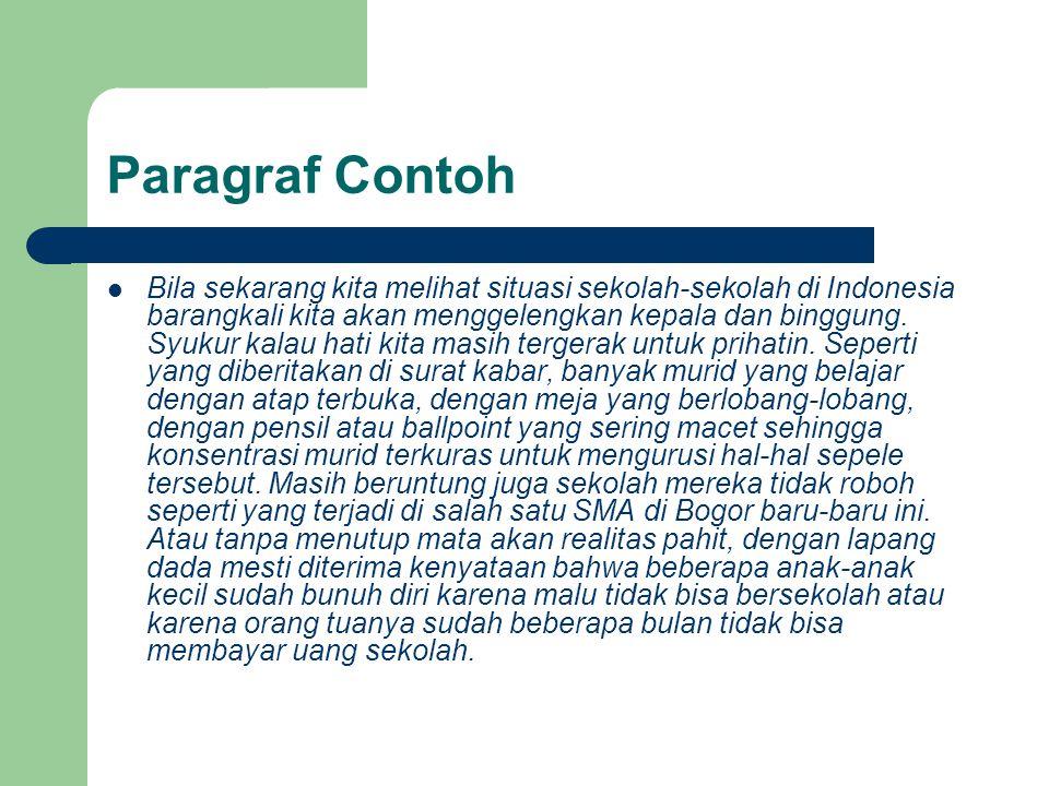 Paragraf Contoh Bila sekarang kita melihat situasi sekolah-sekolah di Indonesia barangkali kita akan menggelengkan kepala dan binggung. Syukur kalau h