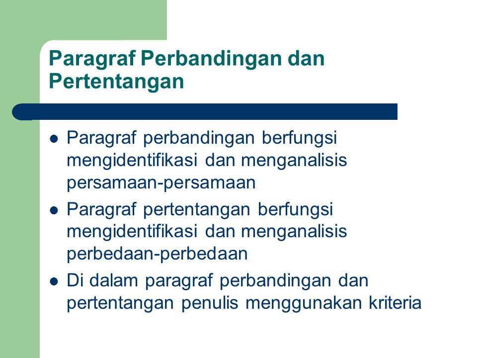 Paragraf Perbandingan dan Pertentangan Paragraf perbandingan berfungsi mengidentifikasi dan menganalisis persamaan-persamaan Paragraf pertentangan berfungsi mengidentifikasi dan menganalisis perbedaan-perbedaan Di dalam paragraf perbandingan dan pertentangan penulis menggunakan kriteria
